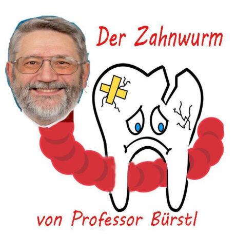 Kranker, trauriger Zahn und Gesicht eines Mannes auf gezeichnetem Wurmkörper. Text: Der Zahnwurm von Professor Bürstl.