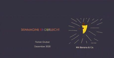 Skinmagine Kinderleicht, Florian Gruber, Dezember 2020. Mit Banana und Co.